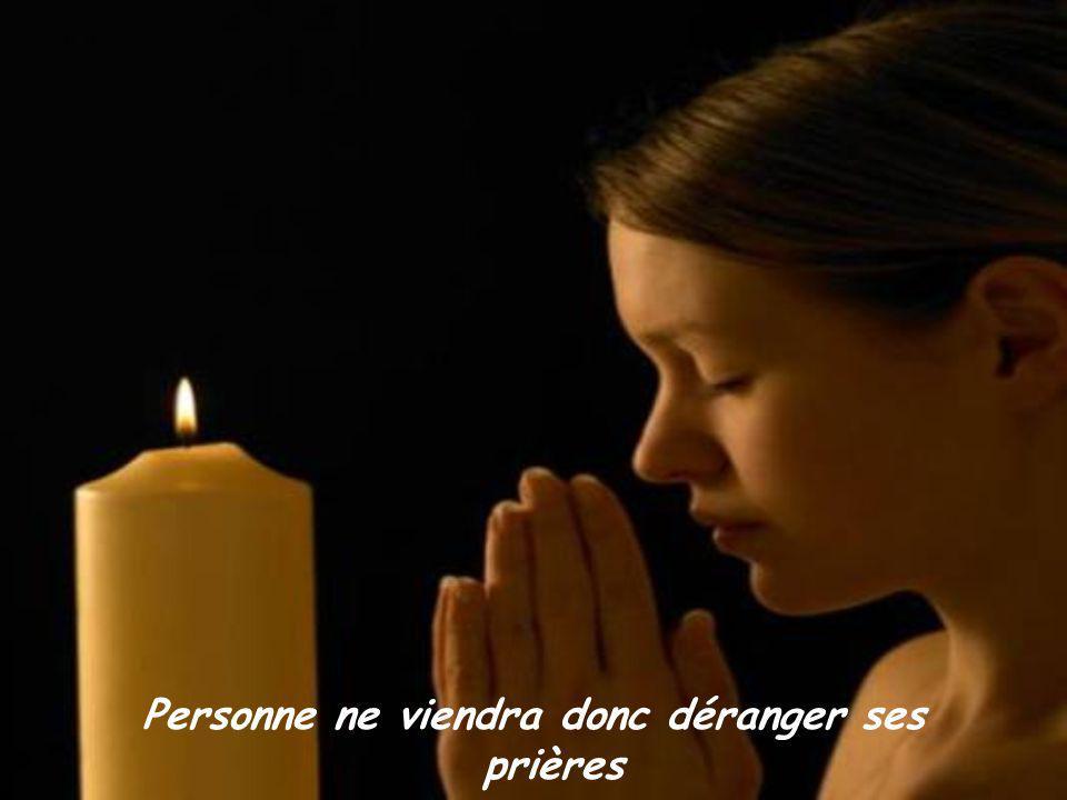 Personne ne viendra donc déranger ses prières