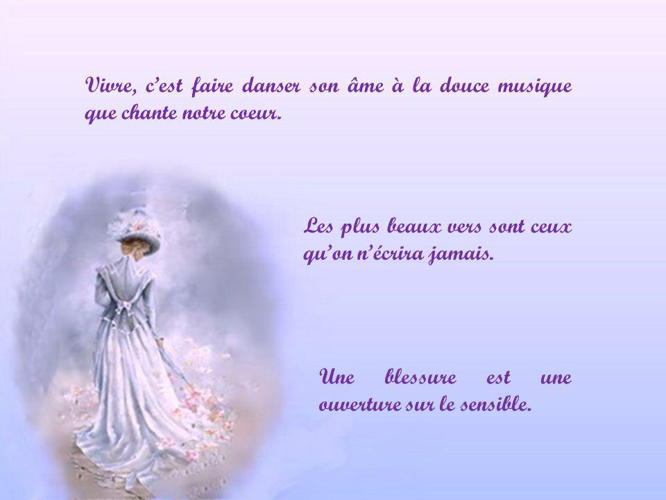 Vivre, c'est faire danser son âme à la douce musique que chante notre coeur.