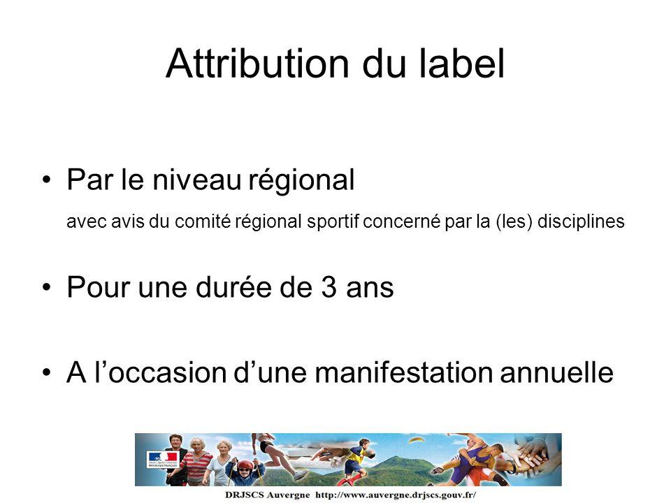 Attribution du label Par le niveau régional Pour une durée de 3 ans