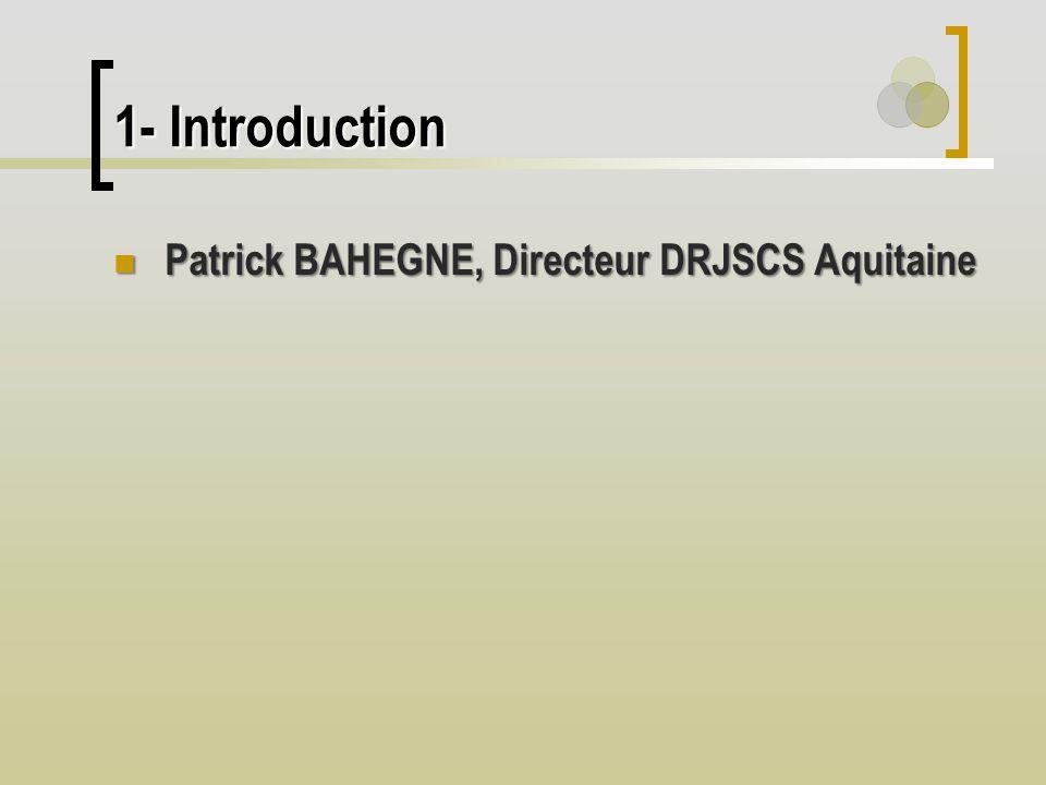 1- Introduction Patrick BAHEGNE, Directeur DRJSCS Aquitaine