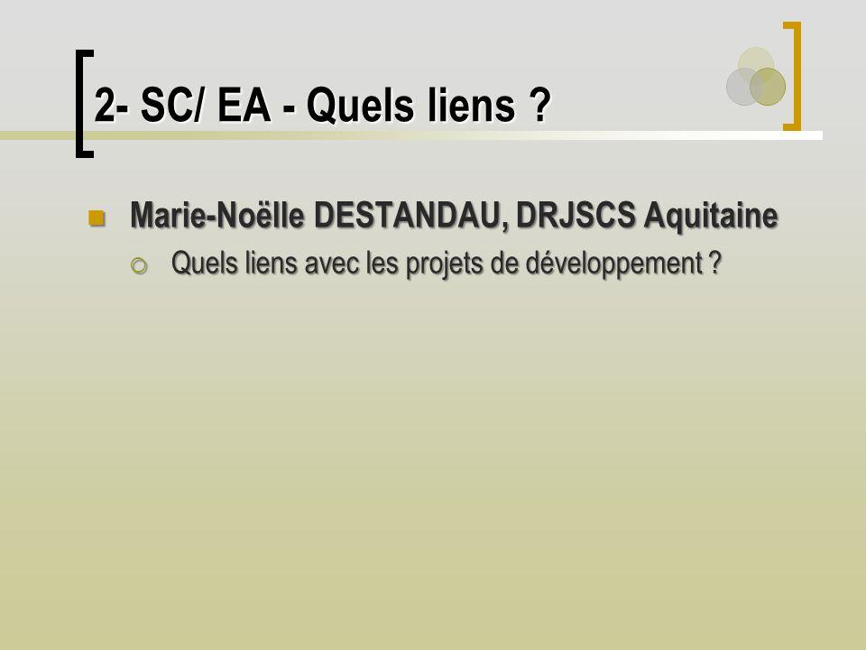 2- SC/ EA - Quels liens Marie-Noëlle DESTANDAU, DRJSCS Aquitaine