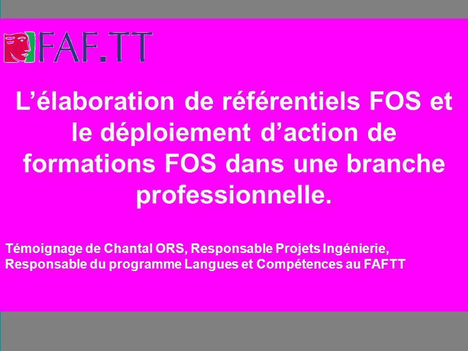 L'élaboration de référentiels FOS et le déploiement d'action de formations FOS dans une branche professionnelle.