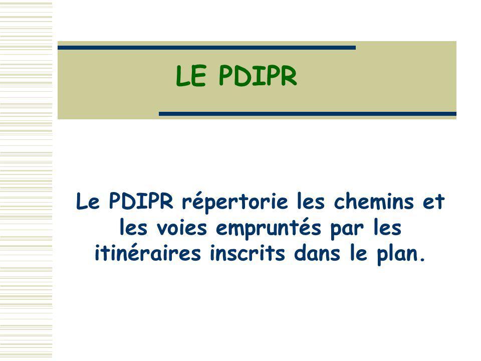 LE PDIPR Le PDIPR répertorie les chemins et les voies empruntés par les itinéraires inscrits dans le plan.