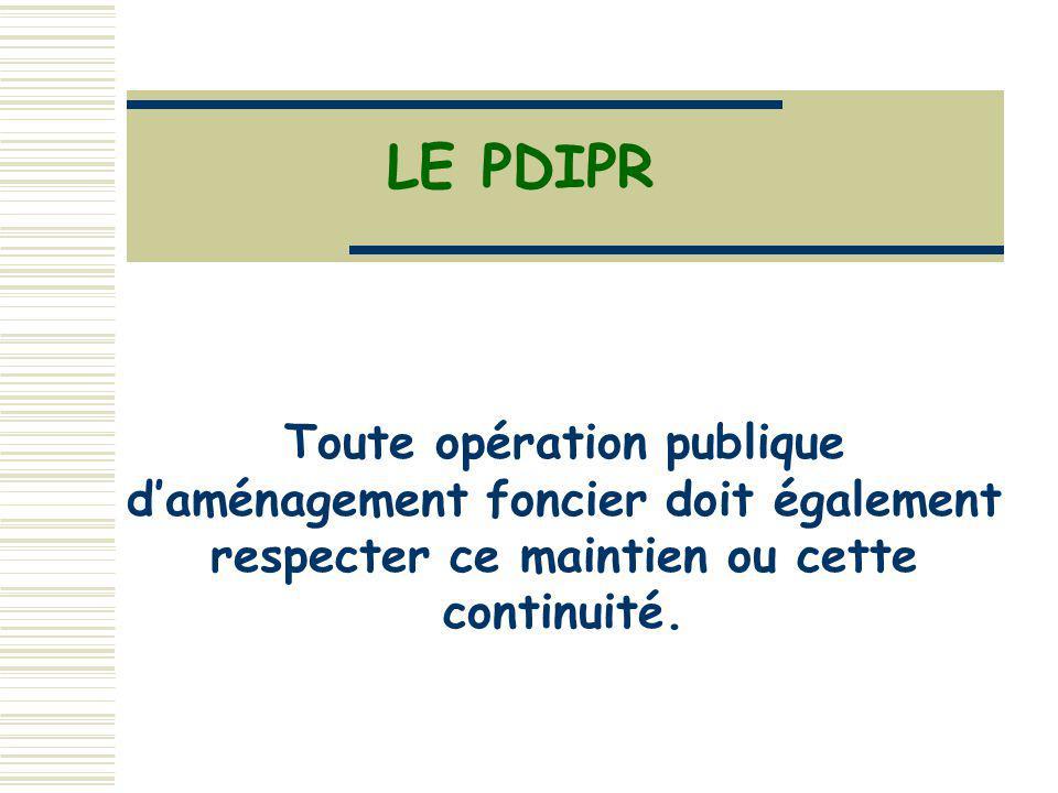 LE PDIPR Toute opération publique d'aménagement foncier doit également respecter ce maintien ou cette continuité.