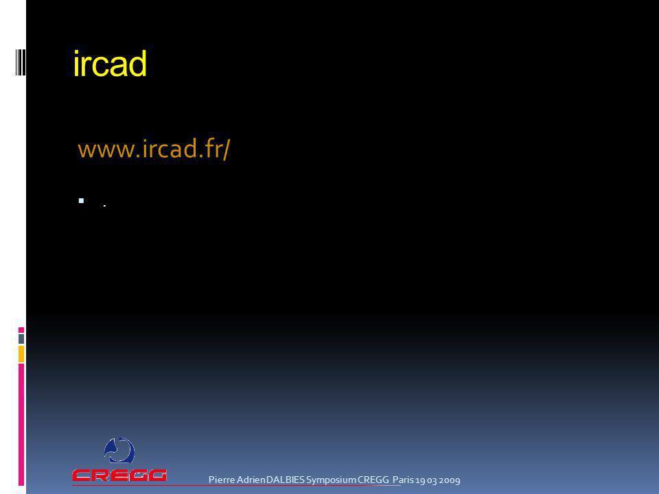 ircad www.ircad.fr/ . Pierre Adrien DALBIES Symposium CREGG Paris 19 03 2009