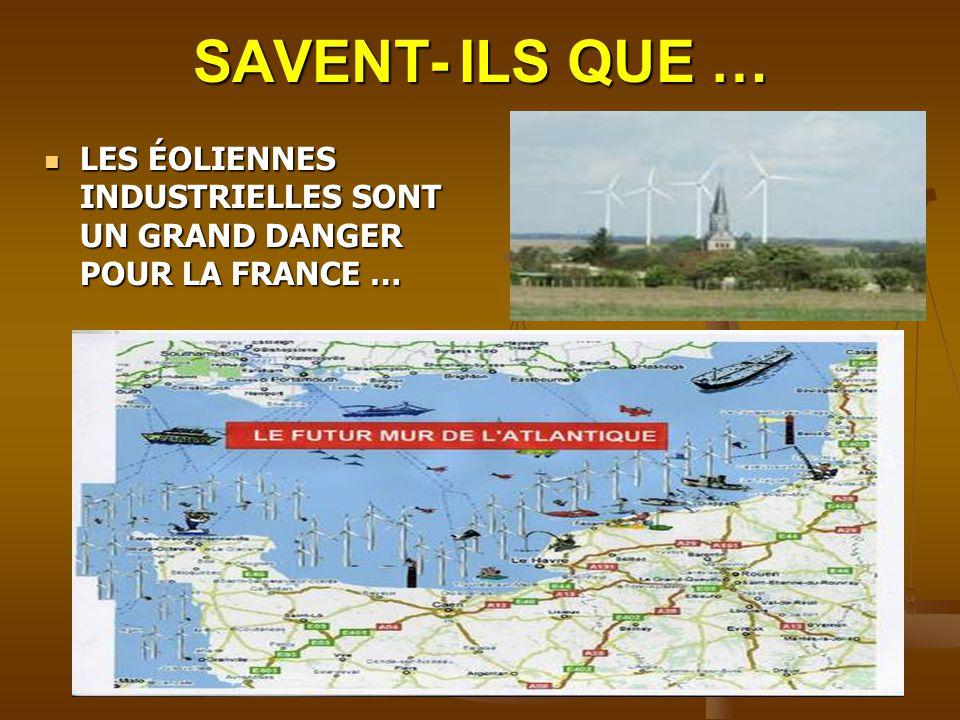 SAVENT- ILS QUE … LES ÉOLIENNES INDUSTRIELLES SONT UN GRAND DANGER POUR LA FRANCE …