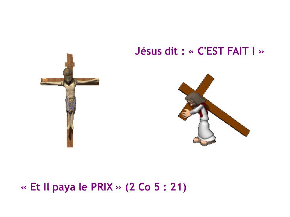 Jésus dit : « C EST FAIT ! » « Et Il paya le PRIX » (2 Co 5 : 21)