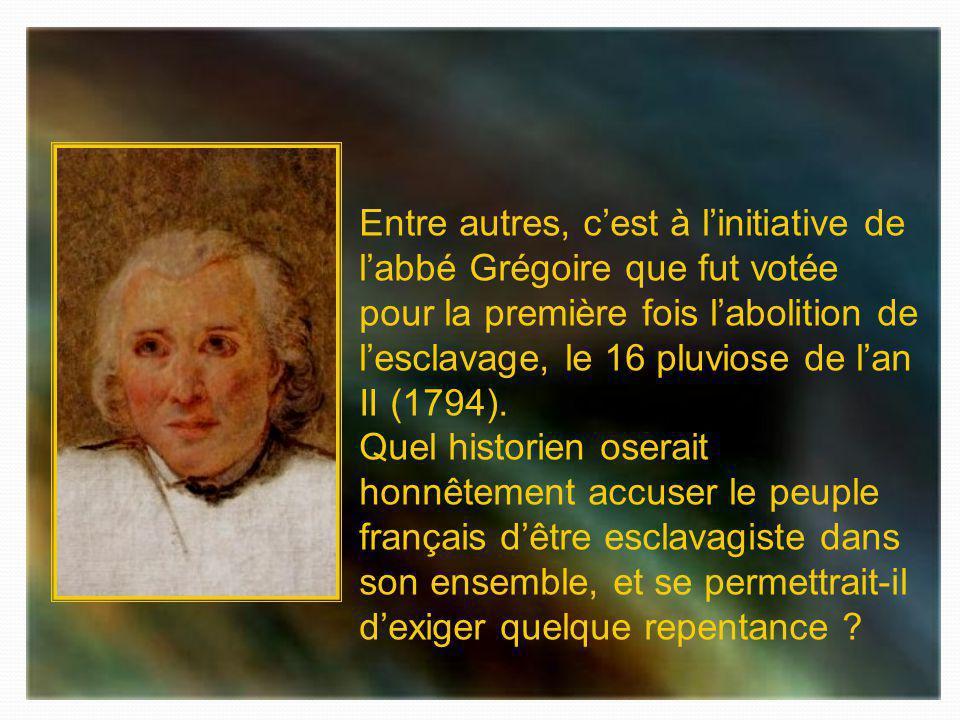 Entre autres, c'est à l'initiative de l'abbé Grégoire que fut votée pour la première fois l'abolition de l'esclavage, le 16 pluviose de l'an II (1794).