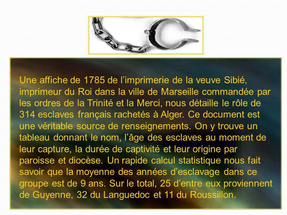 Une affiche de 1785 de l'imprimerie de la veuve Sibié, imprimeur du Roi dans la ville de Marseille commandée par les ordres de la Trinité et la Merci, nous détaille le rôle de 314 esclaves français rachetés à Alger.