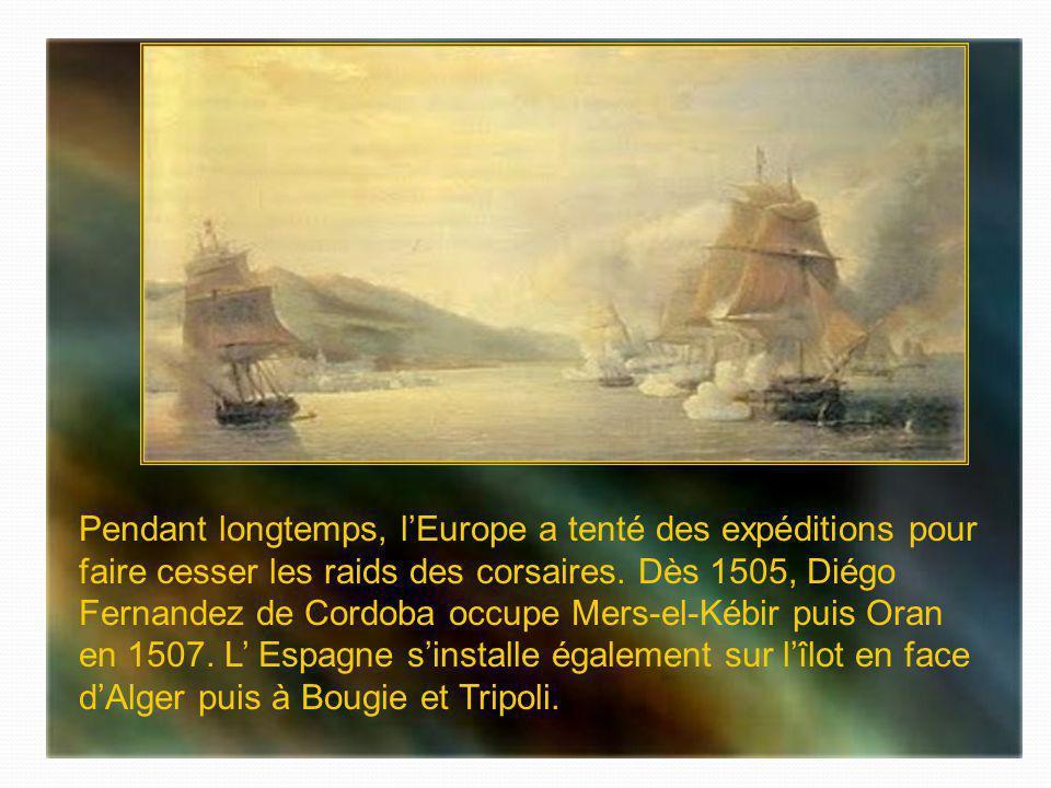 Pendant longtemps, l'Europe a tenté des expéditions pour faire cesser les raids des corsaires.