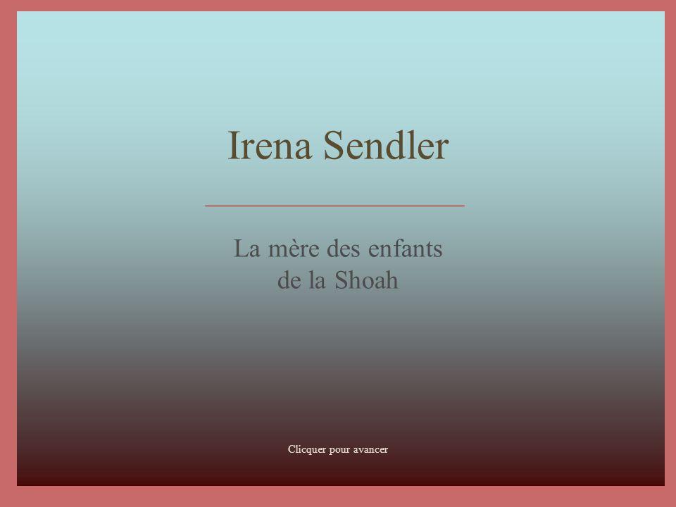 Irena Sendler La mère des enfants de la Shoah Clicquer pour avancer 1