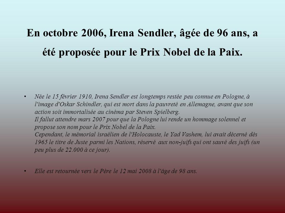 En octobre 2006, Irena Sendler, âgée de 96 ans, a été proposée pour le Prix Nobel de la Paix.