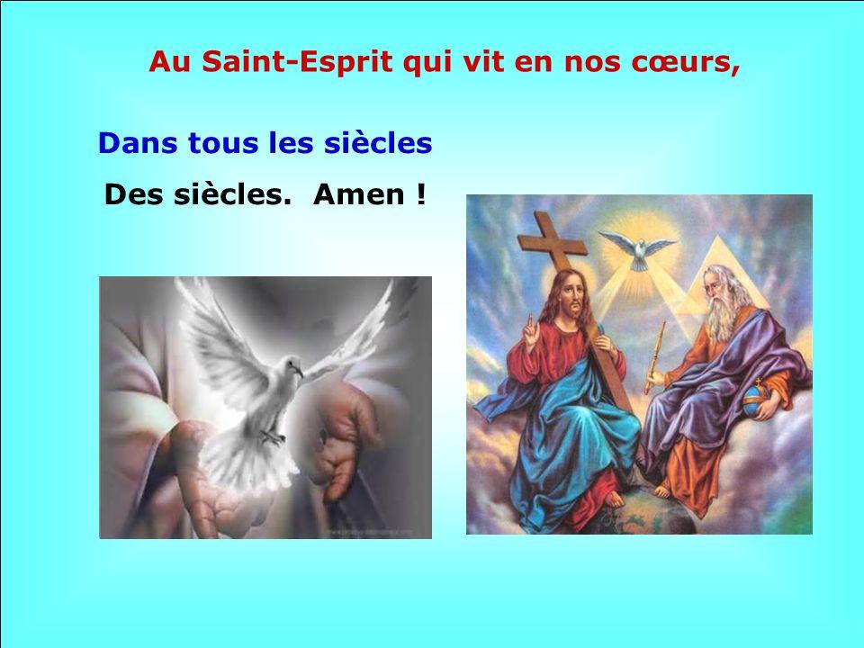 Au Saint-Esprit qui vit en nos cœurs,