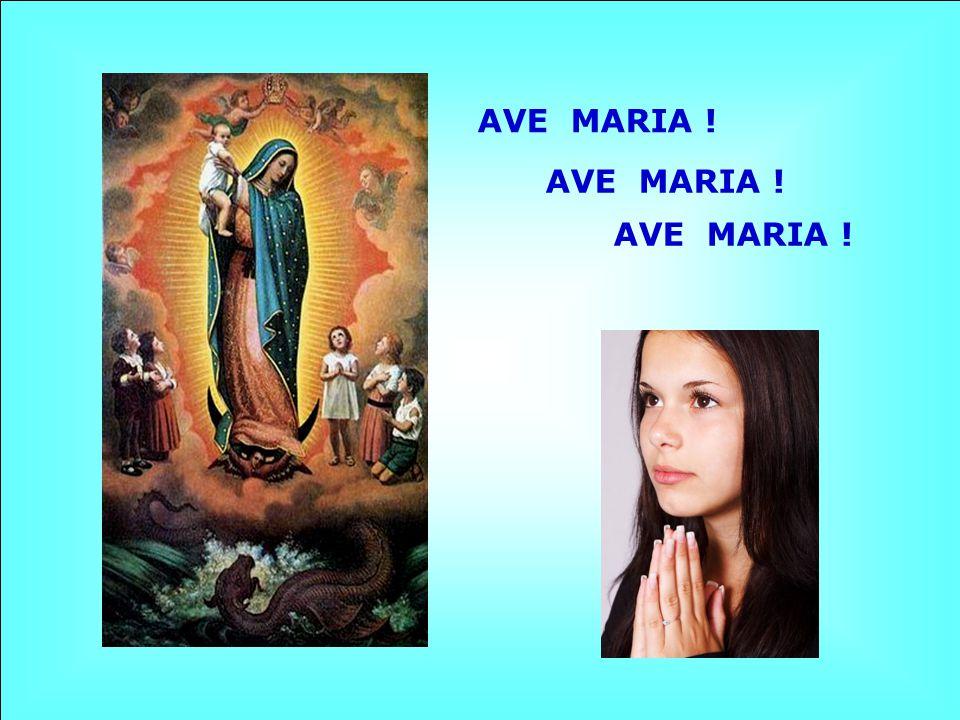 AVE MARIA ! AVE MARIA ! AVE MARIA !