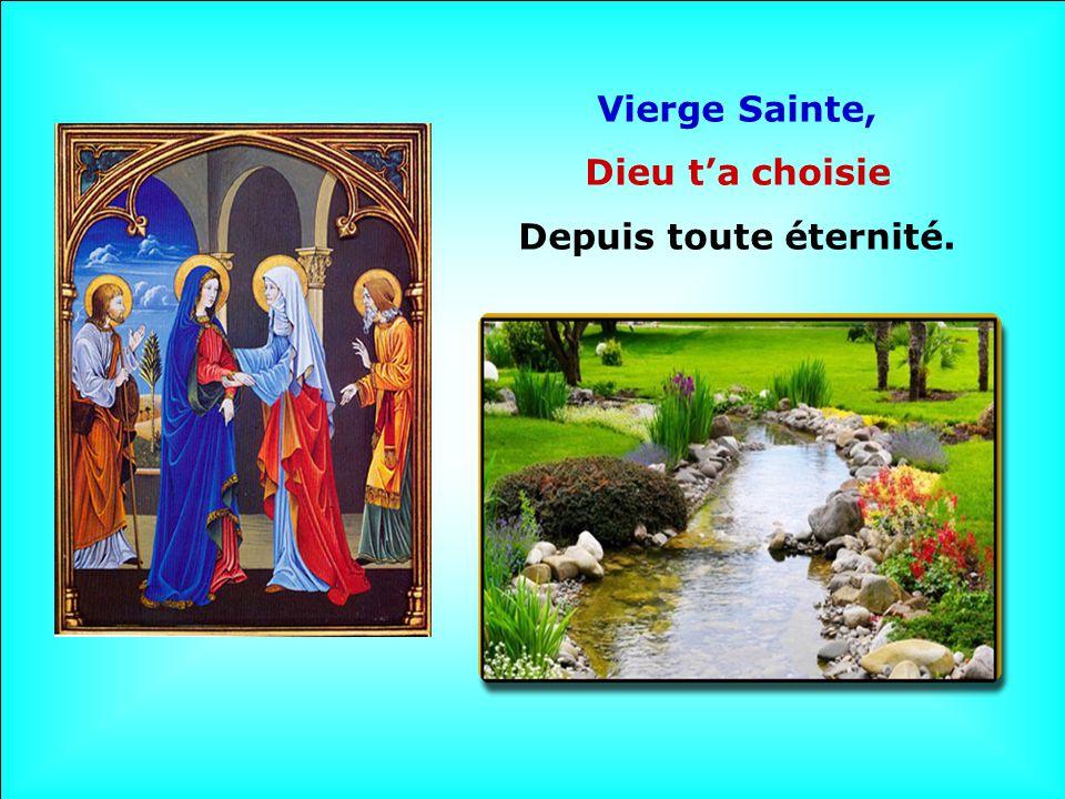 Vierge Sainte, Dieu t'a choisie Depuis toute éternité.