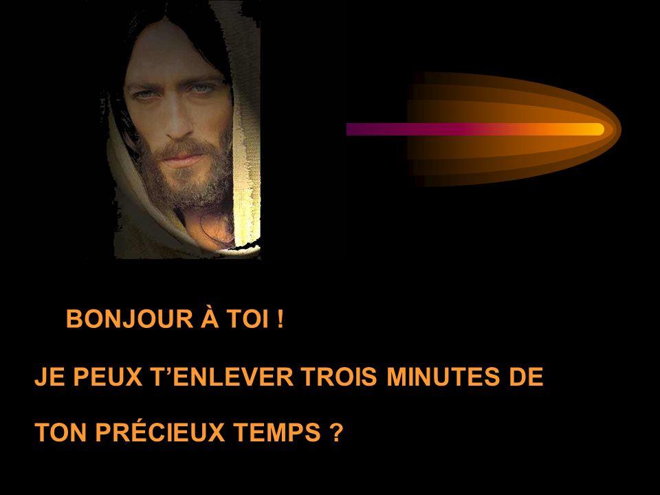 BONJOUR À TOI ! JE PEUX T'ENLEVER TROIS MINUTES DE TON PRÉCIEUX TEMPS