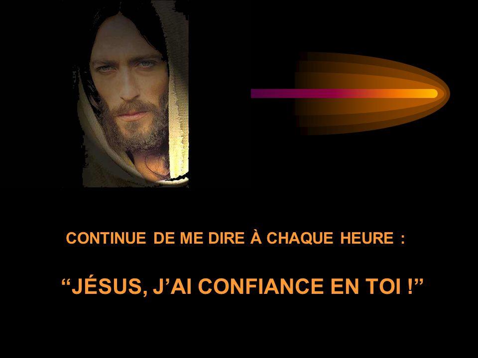 CONTINUE DE ME DIRE À CHAQUE HEURE : JÉSUS, J'AI CONFIANCE EN TOI !