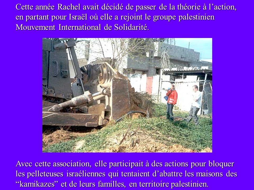 Cette année Rachel avait décidé de passer de la théorie à l'action, en partant pour Israël où elle a rejoint le groupe palestinien Mouvement International de Solidarité.
