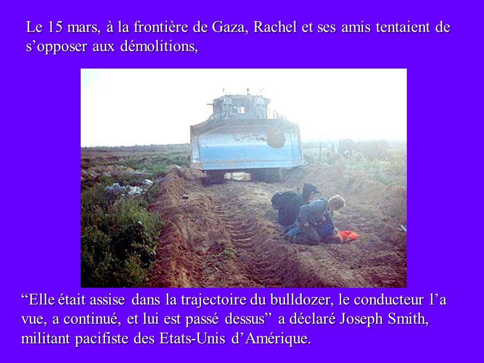 Le 15 mars, à la frontière de Gaza, Rachel et ses amis tentaient de s'opposer aux démolitions,