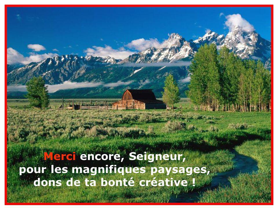 . Merci encore, Seigneur, pour les magnifiques paysages, dons de ta bonté créative !