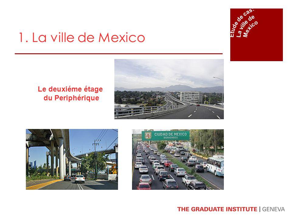1. La ville de Mexico Le deuxiéme étage du Periphérique Étude de cas: