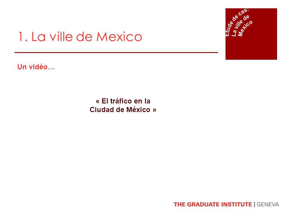 1. La ville de Mexico Un vidéo… « El tráfico en la Ciudad de México »