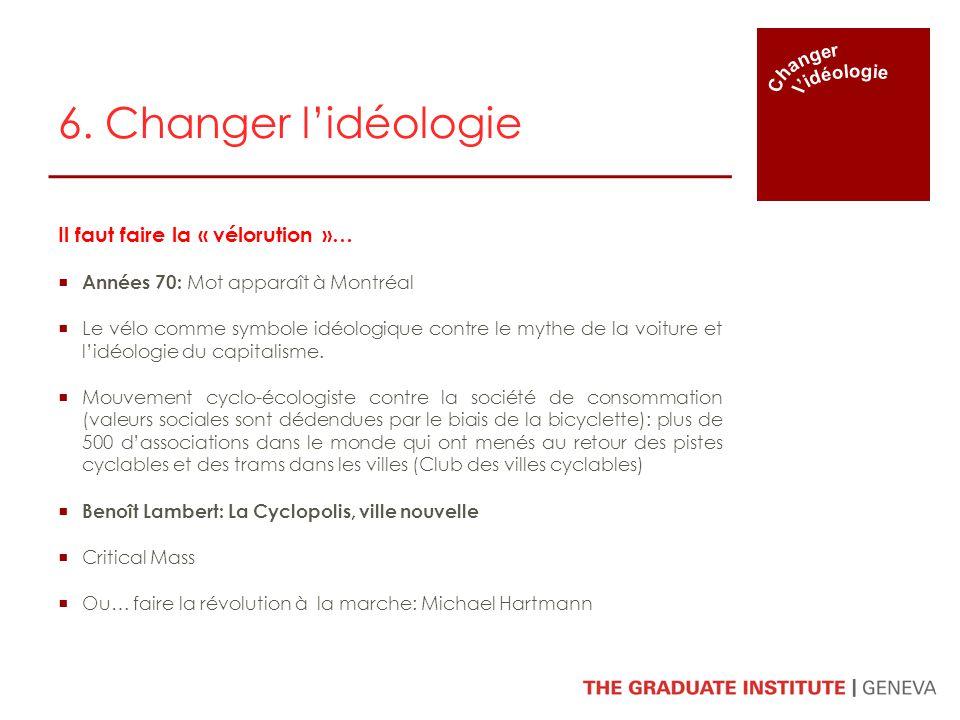 6. Changer l'idéologie Il faut faire la « vélorution »… Changer