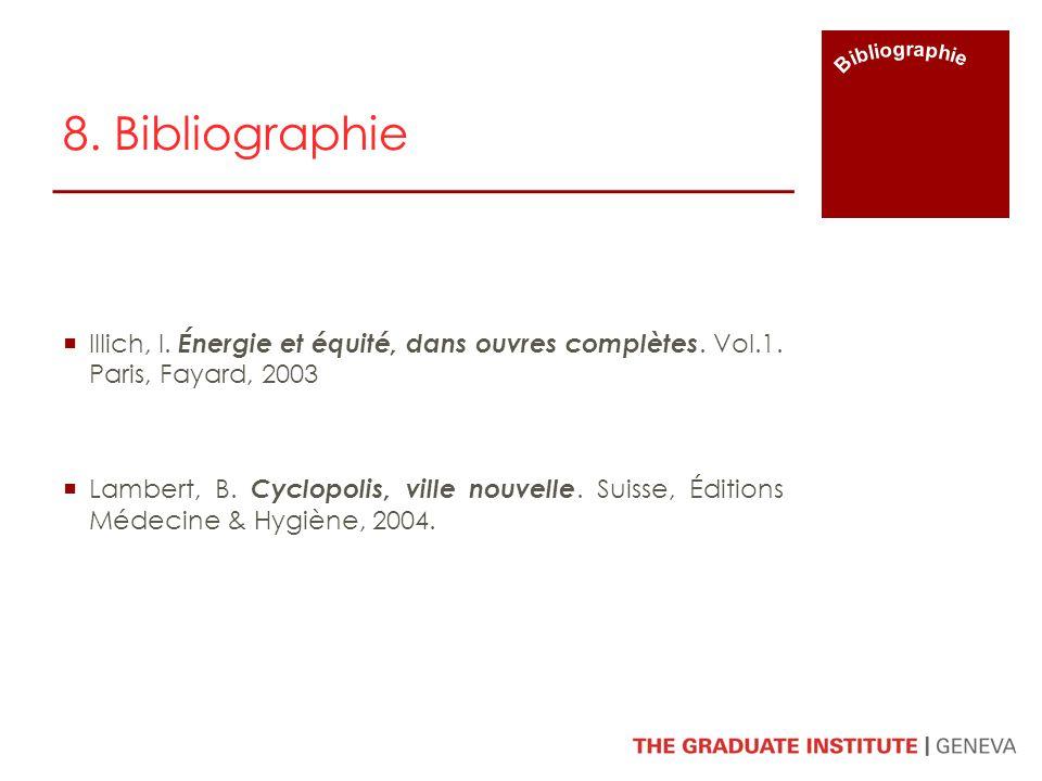 Bibliographie 8. Bibliographie. Illich, I. Énergie et équité, dans ouvres complètes. Vol.1. Paris, Fayard, 2003.