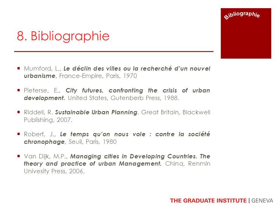 Bibliographie 8. Bibliographie. Mumford, L., Le déclin des villes ou la recherché d'un nouvel urbanisme, France-Empire, Paris, 1970.