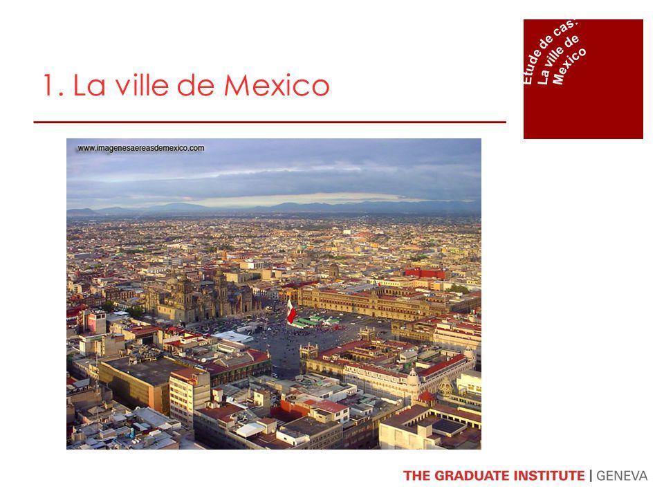 1. La ville de Mexico Étude de cas: La ville de Mexico