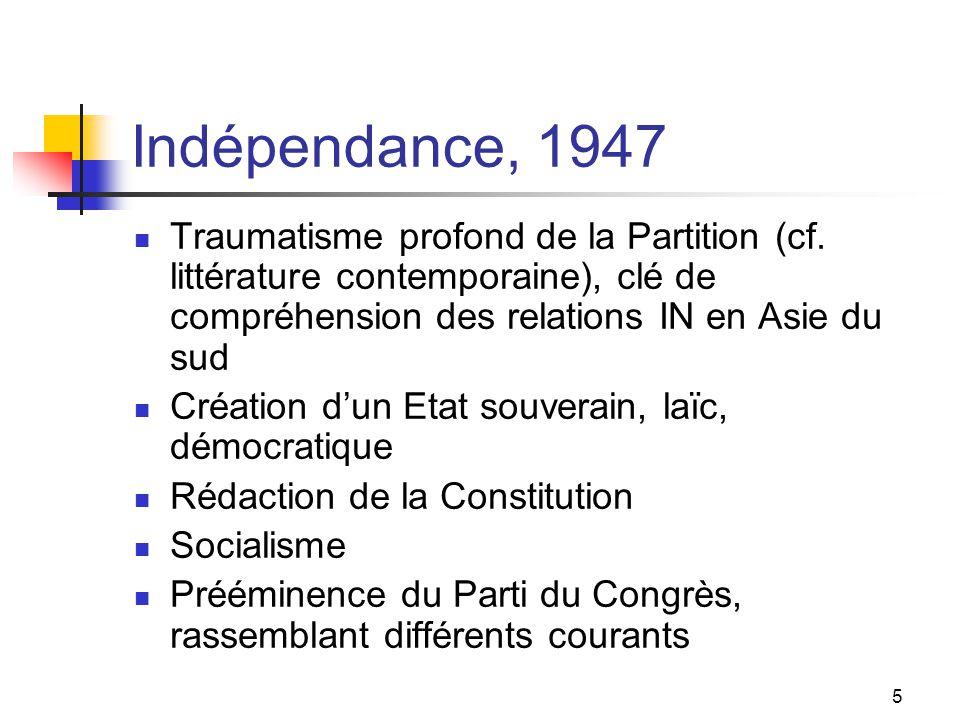 Indépendance, 1947 Traumatisme profond de la Partition (cf. littérature contemporaine), clé de compréhension des relations IN en Asie du sud.