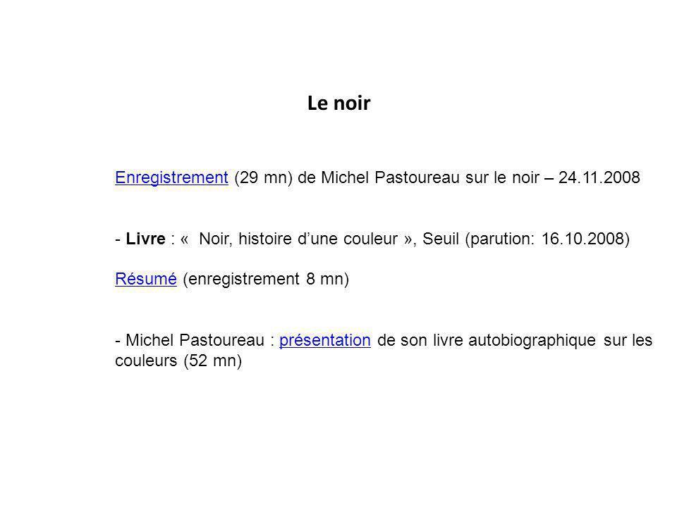 Le noir Enregistrement (29 mn) de Michel Pastoureau sur le noir – 24.11.2008.