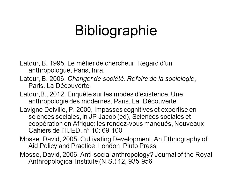 Bibliographie Latour, B. 1995, Le métier de chercheur. Regard d'un anthropologue, Paris, Inra.