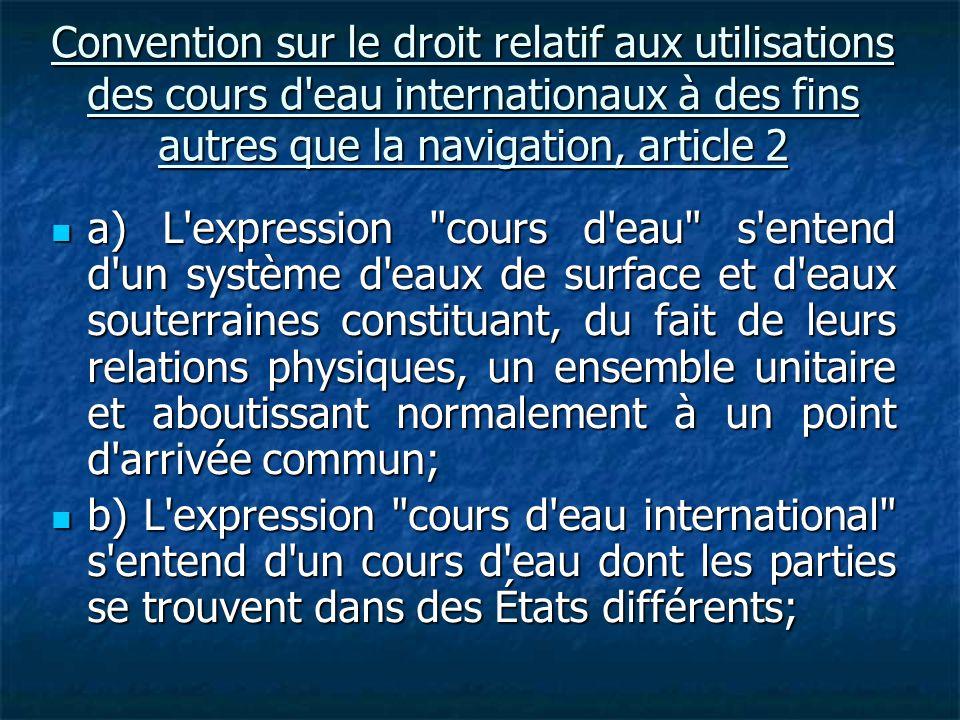 Convention sur le droit relatif aux utilisations des cours d eau internationaux à des fins autres que la navigation, article 2