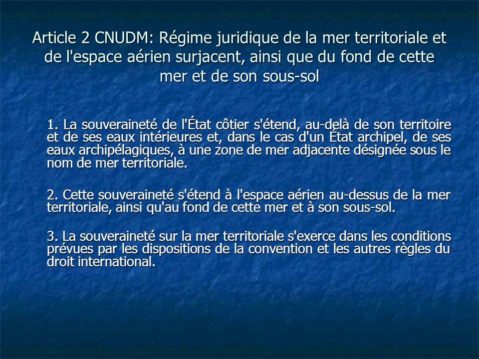 Article 2 CNUDM: Régime juridique de la mer territoriale et de l espace aérien surjacent, ainsi que du fond de cette mer et de son sous-sol