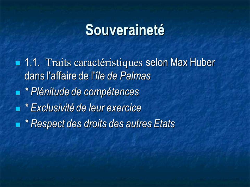 Souveraineté 1.1. Traits caractéristiques selon Max Huber dans l affaire de l île de Palmas. * Plénitude de compétences.