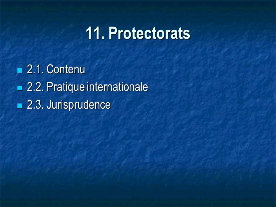 11. Protectorats 2.1. Contenu 2.2. Pratique internationale