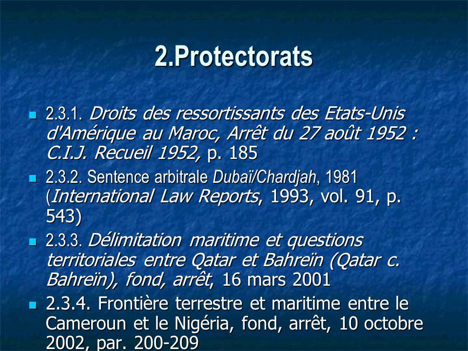2.Protectorats 2.3.1. Droits des ressortissants des Etats-Unis d Amérique au Maroc, Arrêt du 27 août 1952 : C.I.J. Recueil 1952, p. 185.