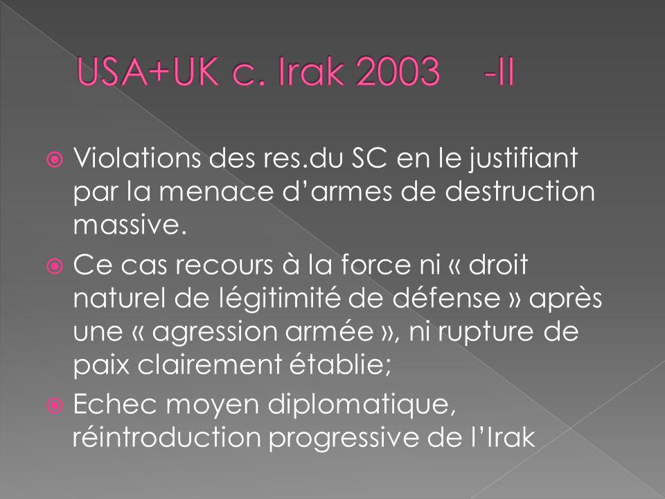USA+UK c. Irak 2003 -II Violations des res.du SC en le justifiant par la menace d'armes de destruction massive.