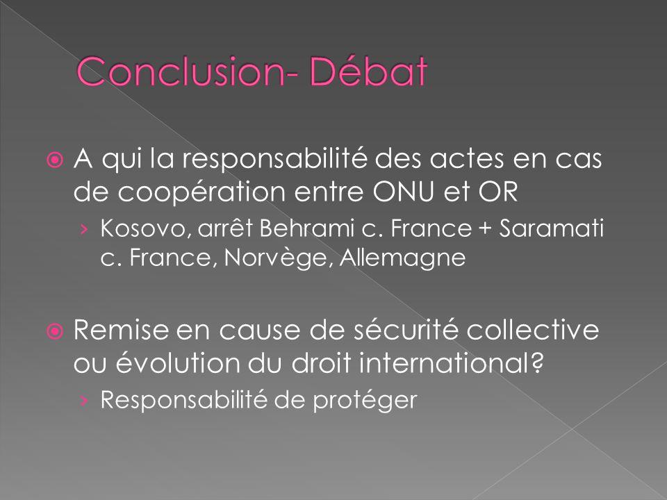 Conclusion- Débat A qui la responsabilité des actes en cas de coopération entre ONU et OR.