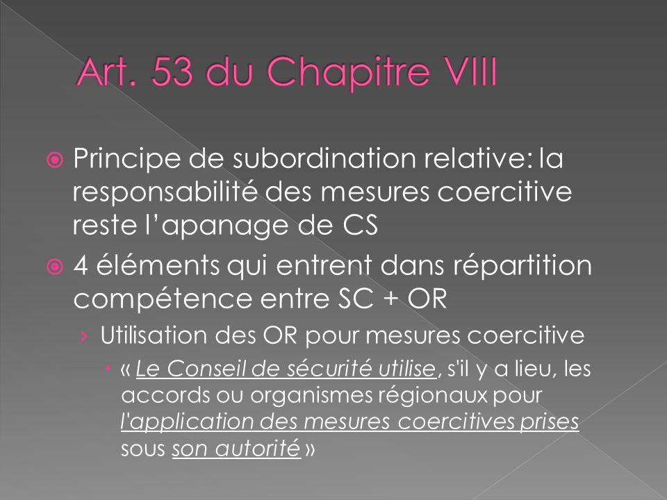 Art. 53 du Chapitre VIII Principe de subordination relative: la responsabilité des mesures coercitive reste l'apanage de CS.