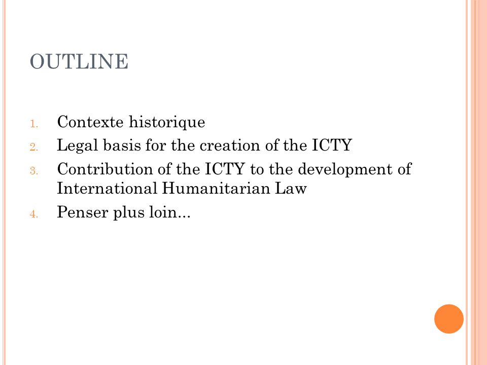 OUTLINE Contexte historique Legal basis for the creation of the ICTY