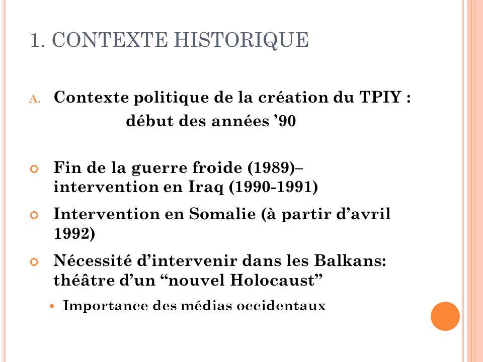 1. CONTEXTE HISTORIQUE Contexte politique de la création du TPIY :