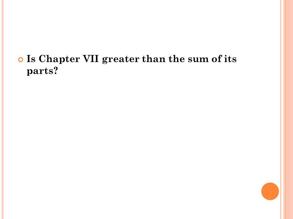 Is Chapter VII greater than the sum of its parts