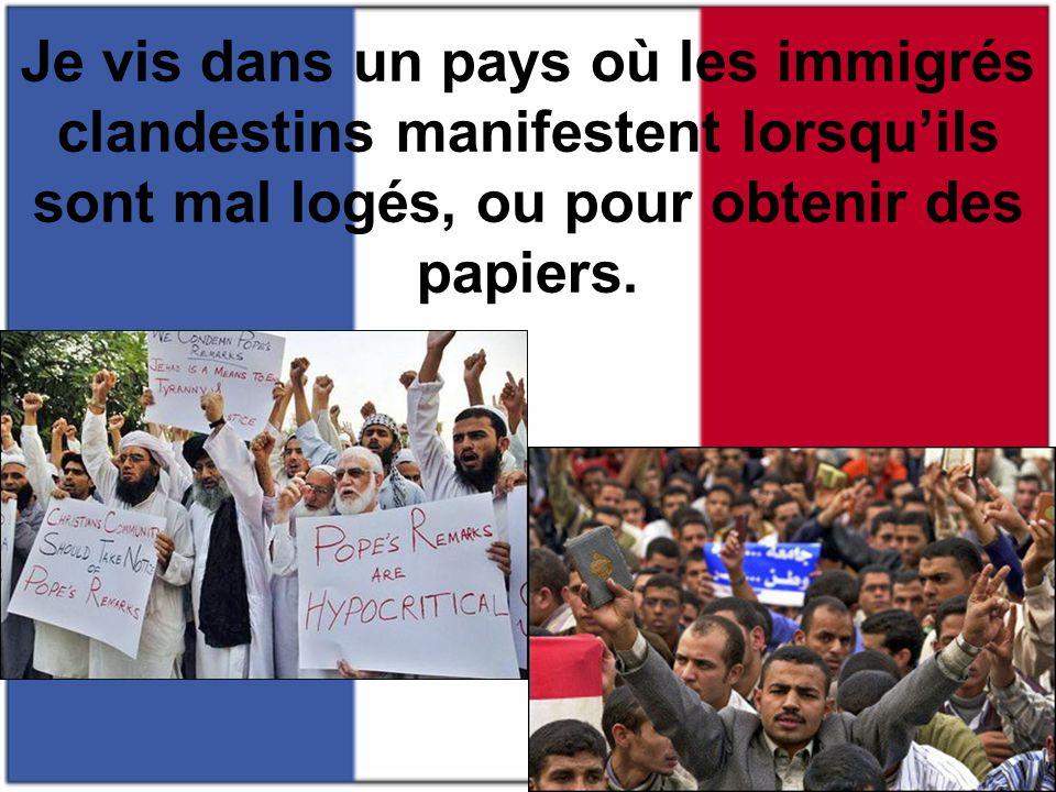 Je vis dans un pays où les immigrés clandestins manifestent lorsqu'ils sont mal logés, ou pour obtenir des papiers.