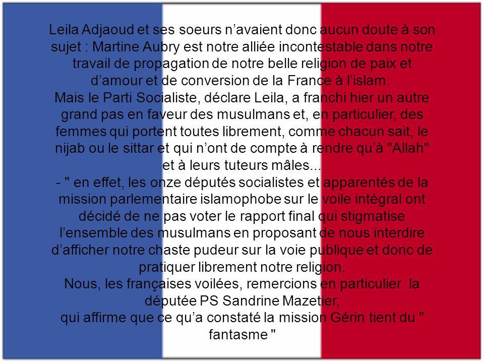Leila Adjaoud et ses soeurs n'avaient donc aucun doute à son sujet : Martine Aubry est notre alliée incontestable dans notre travail de propagation de notre belle religion de paix et d'amour et de conversion de la France à l'islam.