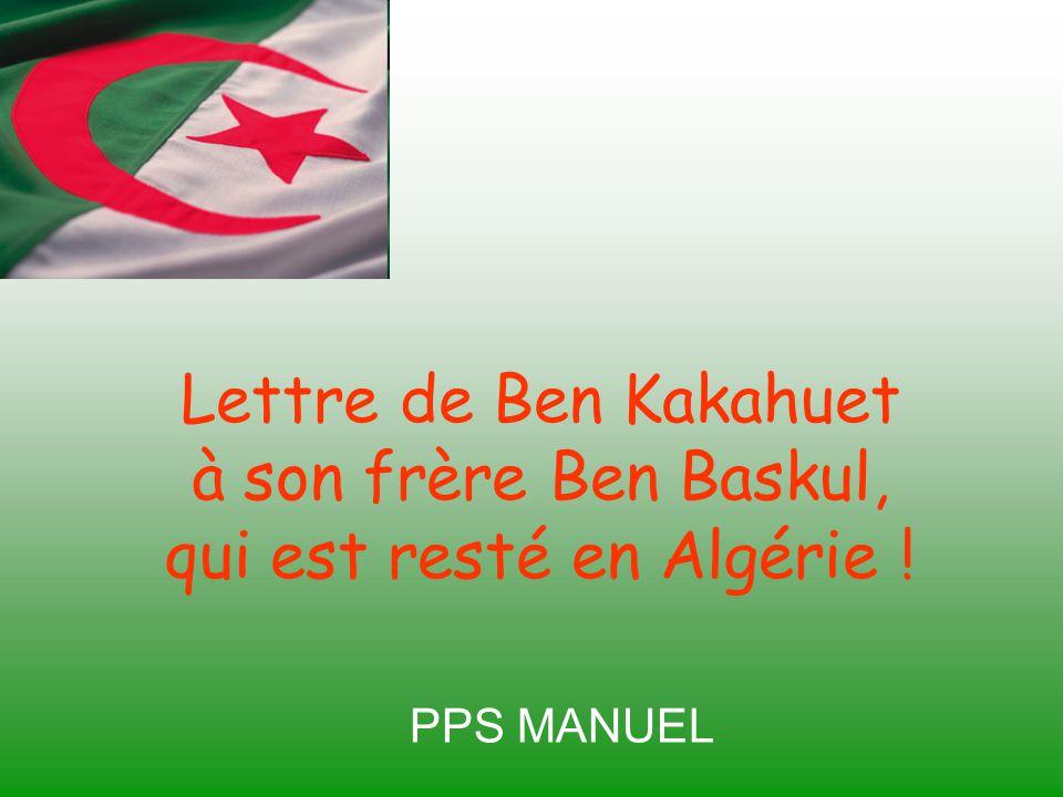 Lettre de Ben Kakahuet à son frère Ben Baskul, qui est resté en Algérie !