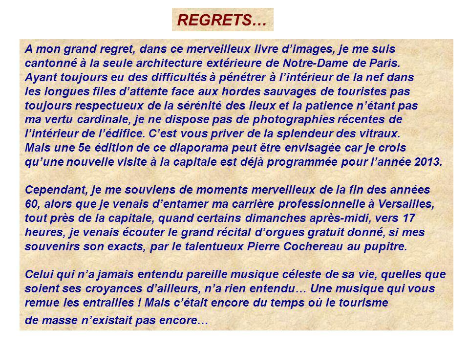 REGRETS… A mon grand regret, dans ce merveilleux livre d'images, je me suis cantonné à la seule architecture extérieure de Notre-Dame de Paris.