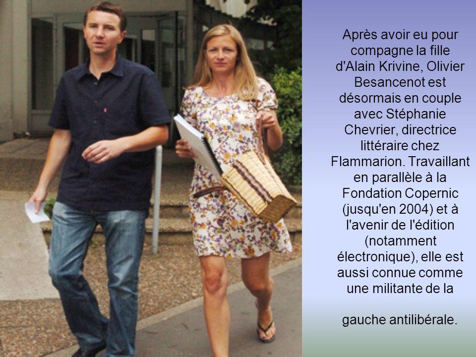 Après avoir eu pour compagne la fille d Alain Krivine, Olivier Besancenot est désormais en couple avec Stéphanie Chevrier, directrice littéraire chez Flammarion.