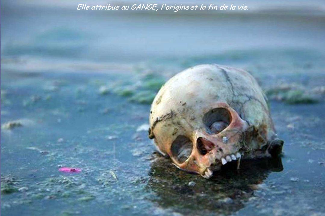 Elle attribue au GANGE, l origine et la fin de la vie.